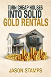 Turn Cheap Houses into Solid Gold Rentals