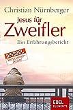 Jesus für Zweifler: Ein Erfahrungsbericht
