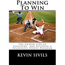 Planning To Win: The Unseen Side of Coaching and Building a Successful Sports Program (Teach to Win: Skill Building for Coaches Book 2) (English Edition)