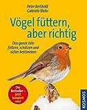 Vögel füttern, aber richtig: Das ganze Jahr füttern, schützen und sicher bestimmen - Peter Berthold, Gabriele Mohr