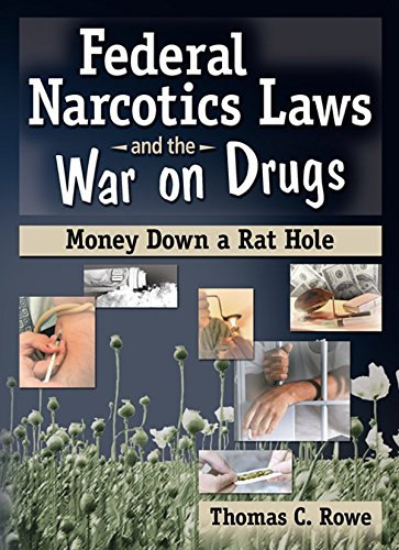 Federal Narcotics Laws and the War on Drugs: Money Down a Rat Hole (Addictions Treatment Series) (English Edition) por Thomas C Rowe
