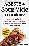 Das Beste der Sous Vide Kochbücher: Sous Vide Buch mit Auswahl der besten internationalen Rezepte für saftig zartes Fleisch, Fisch und Gemüse -