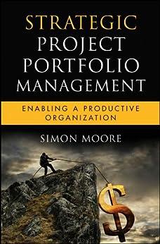 Strategic Project Portfolio Management: Enabling a Productive Organization (Microsoft Executive Leadership Series) by [Moore, Simon]