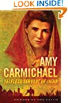 Amy Carmichael: Selfless Servant of I...
