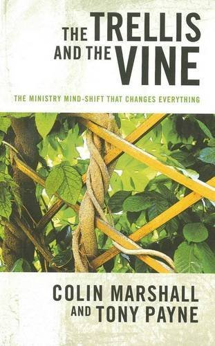 The Trellis and the Vine: The Ministry Mind-Shift That Changes Everything by Marshall, Colin, Payne, Tony (2009) Paperback