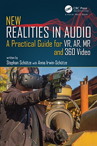 New Realities in Audio: A Practical Guide for VR, AR, MR and 360 Video (English Edition)