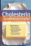 Cholesterin - 99 verblüffende Tatsachen: Endlich Klartext: Welche Laborwerte wirklich wichtig sind. Was ist der beste Schutz gegen Arteriosklerose und ... ?  Wie Sie Ihr Cholesterin ohne Chemie senken