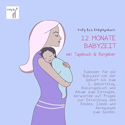 Babytagebuch – 12 Monate Babyzeit mit Tagebuch und Ratgeber. Kalender und Erinnerungsalbum zum Eintragen