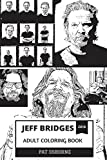 Jeff Bridges Adult Coloring Book: The Dude from Big Lebowski and Academy Award Winner, Cultural Country Icon and  Legendary Musician Inspired Adult Coloring Book (Jeff Bridges Books)