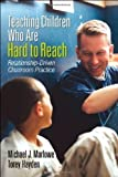 Teaching Children Who Are Hard to Reach: Relationship-Driven Classroom Practice 1st (first) Edition by Marlowe, Michael