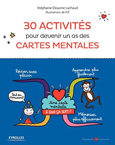 30 activités pour devenir un as des cartes mentales par Stéphanie Eleaume Lachaud