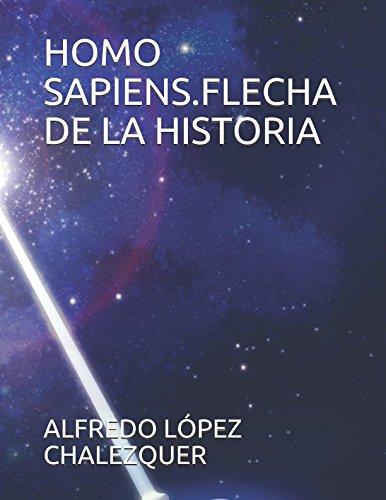 HOMO SAPIENS.FLECHA DE LA HISTORIA por ALFREDO LÓPEZ CHALEZQUER