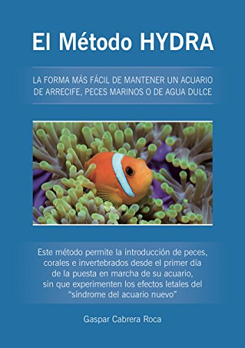 El Método HYDRA: LA FORMA MÁS FÁCIL DE MANTENER UN ACUARIO DE ARRECIFE, PECES MARINOS O DE AGUA DULCE (Spanish Edition) Hydra Marine