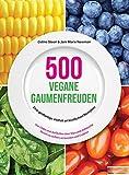 500 vegane Gaumenfreuden: Eine großartige Vielfalt an köstlichen Rezepten