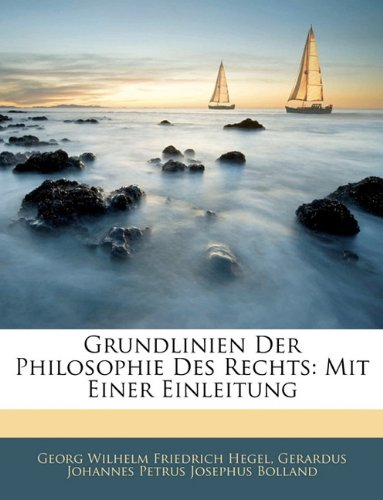 Grundlinien Der Philosophie Des Rechts: Mit Einer Einleitung