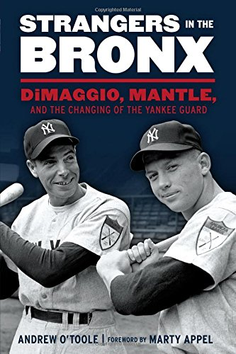 Strangers in the Bronx: Dimaggio, Mantle, and the Changing of the Yankee Guard