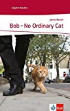 Bob - No Ordinary Cat: Schulausgabe für das Niveau A2, ab dem 3. Lernjahr. Ungekürzter englischer Originaltext mit Annotationen (Klett English Readers (Landeskunde))