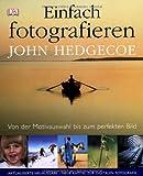Einfach fotografieren: Von der Motivauswahl bis zum perfekten Bild - John Hedgecoe