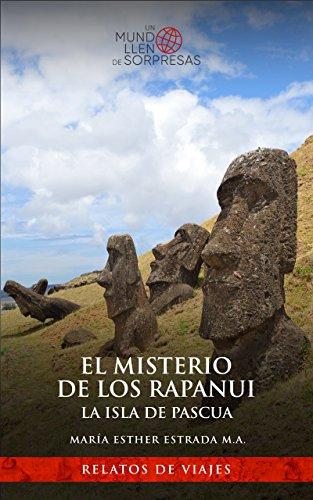 El misterio de los Rapanui.  La isla de Pascua. (Un mundo lleno de sorpresas) por María Esther Estrada Martínez de Alva