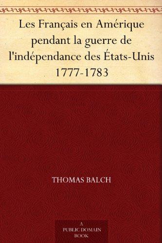 Les Français en Amérique pendant la guerre de l'indépendance des États-Unis 1777-1783 (French Edition)