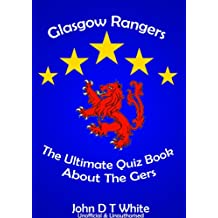 Glasgow Rangers Football Club The Ultimate Quiz Book about the Gers (English Edition)
