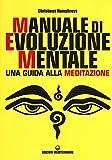 Manuale di evoluzione mentale. Una guida alla meditazione