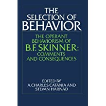 The Selection of Behavior: The Operant Behaviorism of B. F. Skinner: Comments and Consequences (1988-06-24)