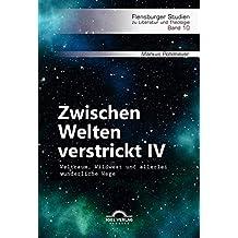 Zwischen Welten verstrickt IV. Weltraum, Wildwest und allerlei wunderliche Wege (Flensburger Studien zu Literatur und Theologie)
