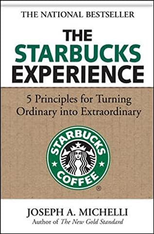 The Starbucks Experience: 5 Principles for Turning Ordinary Into Extraordinary: 5 Principles for Turning Ordinary into Extraordinary