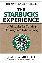 Starbucks Experience: 5 Principles for Turning Ordinary Into: 5 Principles for Turning Ordinary into Extraordinary (Business Books)