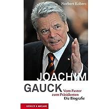 Joachim Gauck - Vom Pastor zum Präsidenten. Die Biografie