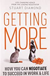 Getting More: How You Can Negotiate to Succeed in Work & Life by Stuart Diamond (2010-09-30)