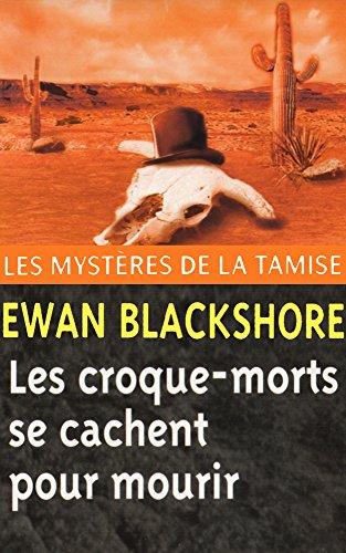 Les Croque-morts se cachent pour mourir (Les Mystères de la Tamise t. 9) par Ewan Blackshore