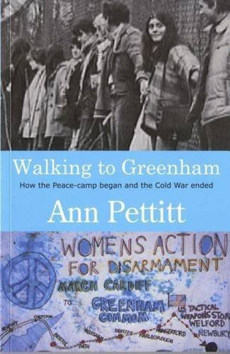 Walking to Greenham: How the Peace-Camp Began and the Cold War Ended by Ann Pettitt (2006-08-01)