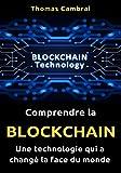 Comprendre la Blockchain : Une technologie qui a changé la face du monde (French Edition)
