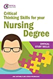 Critical Thinking Skills for your Nursing Degree (Critical Study Skills)