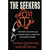 The Seekers: A Bounty Hunter's Story--Finding Felons and Guiding Men by Joshua Armstrong (2013-05-03)