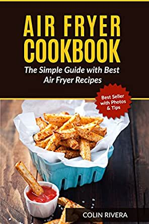 Air Fryer Cookbook The Simple Guide With Best Air Fryer