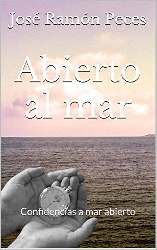 Abierto al Mar: confidencias a mar abierto por José Ramón Peces