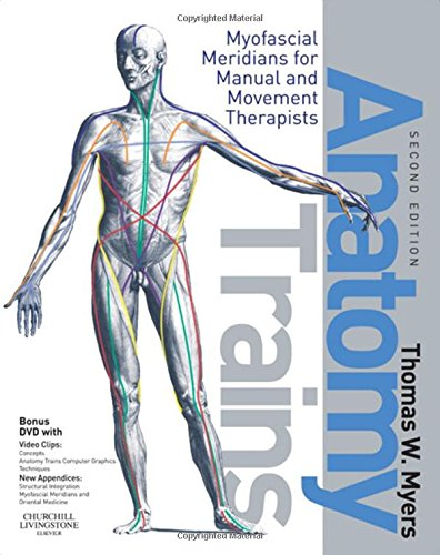 Anatomy Trains: Myofascial Meridians for Manual and Movement Therapists - Anatomy Trains Myers Tom