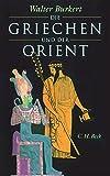 Die Griechen und der Orient: Von Homer bis zu den Magiern - Walter Burkert