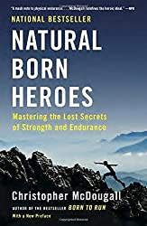 Natural Born Heroes: Mastering the Lost Secrets of Strength and Endurance by Christopher McDougall (2016-04-05)