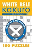 White Belt Kakuro: 150 Puzzles (Martial Arts Kakuro)