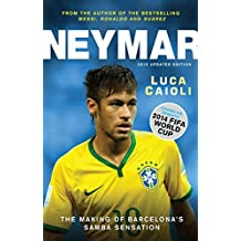Neymar: The Making of the World???s Greatest New Number 10 by Luca Caioli (2014-12-16)