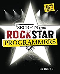 Secrets of the Rock Star Programmers: Riding the IT Crest by Ed Burns (2008-03-13)