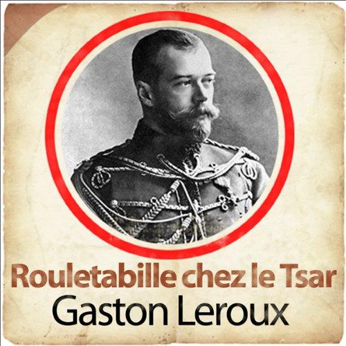 Rouletabille chez le Tsar (Les aventures de Rouletabille 3)