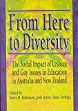 [From Here to Diversity: The Social Impact of Lesbian and Gay Issues in Education in Australia and New Zealand] (By: Ker