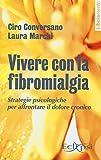 Vivere con la fibromialgia. Strategie psicologiche per affrontare il dolore