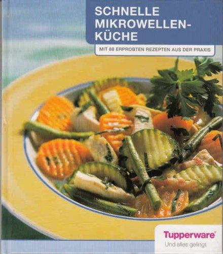 Schnelle Mikrowellen-Küche : mit 88 erprobten Rezepten aus der Praxis. Tupperware. [Fotos: Jürgen Sparr. Chefred.: Elisabeth Budi]
