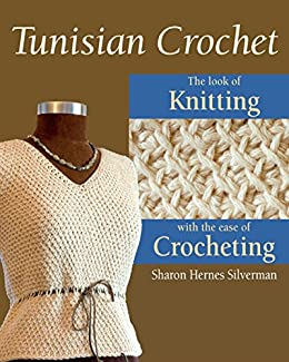 Tunisian Crochet: The Look of Knitting with the Ease of Crocheting di [Silverman, Sharon Hernes]